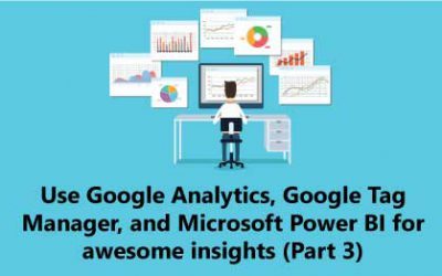 Use Google Analytics, Google Tag Manager, and Microsoft Power BI for awesome insights (Part 3)