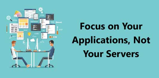 Focus on Your Applications, Not Your Servers